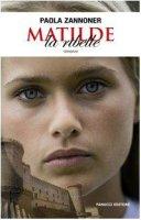 Matilde la ribelle - Zannoner Paola