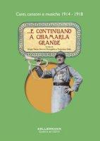 ...E continuano a chiamarla grande. Canti, canzoni e musiche 1914-1918. Con CD-Audio - Tazzer Sergio, Menegaldo Simone, Gallo Francesca