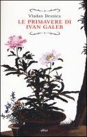 Le primavere di Ivan Galeb - Desnica Vladan