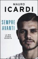 Sempre avanti. La mia storia segreta - Icardi Mauro, Fontanesi Paolo