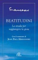 Beatitudini. La strada per raggiungere la gioia - Francesco (Jorge Mario Bergoglio)