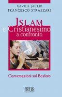 Islam e cristianesimo a confronto. Conversazioni sul Bosforo - Jacob Xavier, Strazzari Francesco