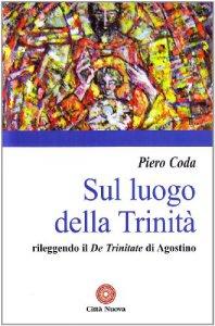 Copertina di 'Sul luogo della Trinità. Rileggendo il «De Trinitate» di Agostino'