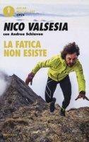 La fatica non esiste - Valsesia Nico, Schiavon Andrea