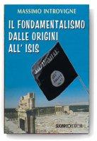 Il fondamentalismo dalle origini all'ISIS - Massimo Introvigne