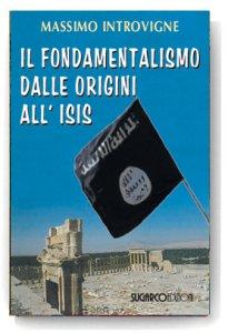 Copertina di 'Il fondamentalismo dalle origini all'ISIS'