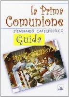 La prima comunione. Guida. Itinerario catechistico