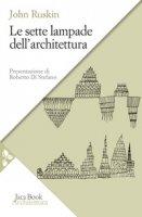 Le sette lampade dell'architettura - Ruskin John