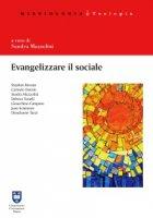 Evangelizzare il sociale - Stephen B. Bevans, Gioacchino Campese, Carmelo Dotolo, Juan Carlos Scannone