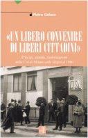 «Un libero convenire di liberi cittadini». Principi, identità, trasformazioni nella Cisl di Milano dalle origini al 1980 - Pietro Cafaro