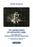 Un laboratorio di fantastici libri. Riccardo Valla intellettuale, editore, traduttore - Iannuzzi Giulia