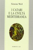 I catari e la civiltà mediterranea - Weil Simone