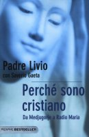 Perch� sono cristiano Livio Fanzaga, Saverio Gaeta