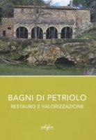 Bagni di Petriolo. Restauro e valorizzazione. Ediz. illustrata
