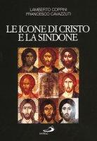 Le icone di Cristo e la Sindone. Un modello per l'arte cristiana - Lamberto Coppini, Francesco Cavazzuti