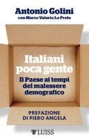 Italiani poca gente. Il Paese ai tempi del malessere demografico - Golini Antonio, Lo Prete Marco Valerio