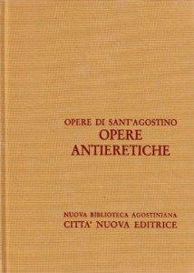 Copertina di 'Opera omnia vol. XII/1 - Opere antieretiche'