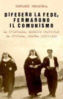 Difesero la fede, fermarono il comunismo - Formicola G.