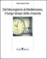 Dal Mezzogiorno al Mediterraneo, il lungo tempo della rinascita - Toma Piero A.
