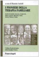 I pionieri della terapia familiare - Andolfi Maurizio