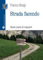 Strada facendo. Storie (vere) di migranti - Brogi Franco