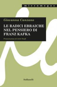 Copertina di 'Le radici ebraiche nel pensiero di Franz Kafka'