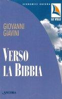 Verso la Bibbia e in ascolto del suo messaggio - Giovanni Giavini