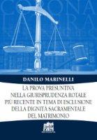 La prova presuntiva nella giurisprudenza rotale più recente in tema di esclusione della dignità sacramentale del matrimonio - Danilo Marinelli