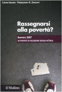 Copertina di 'Rassegnarsi alla povertà? Rapporto 2007 su povertà ed esclusione sociale in Italia'