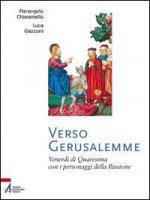 Verso Gerusalemme - Gazzoni Luca, Chiaramello Pierangelo