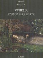 Ophelia. Fedele alla notte - Costa Paolo