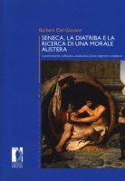 Seneca, la diatriba e la ricerca di una morale austera. Caratteristiche, influenze, mediazioni di un rapporto complesso - Del Giovane Barbara