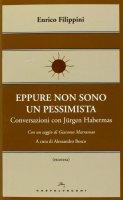 Eppure non sono un pessimista - Enrico Filippini