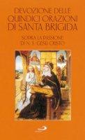 Devozione delle quindici orazioni di santa Brigida. Sopra la passione di n. S. Ges� Cristo - Brigida di Svezia (santa)