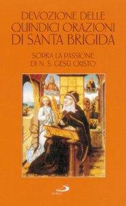 Copertina di 'Devozione delle quindici orazioni di santa Brigida. Sopra la passione di n. S. Gesù Cristo'