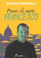 Prima di essere Francesco - Saverio Simonelli