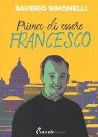 Prima di essere Francesco - Saverio Simonelli