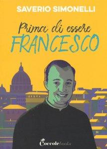 Copertina di 'Prima di essere Francesco'