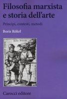Filosofia marxista e storia dell'arte - Rohrl Boris