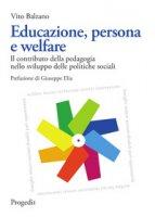 Educazione, persona e welfare. Il contributo della pedagogia nello sviluppo delle politiche sociali - Balzano Vito