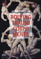 Rolfing per i traumi del corpo e della mente - Karrasch Noah