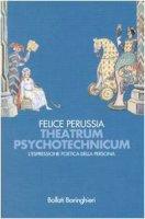 Theatrum psychotechnicum. L'espressione poetica della persona - Perussia Felice