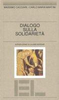 Dialogo sulla solidarietà - Cacciari Massimo, Martini Carlo Maria