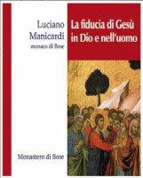 La fiducia di Gesù in Dio e nell'uomo - Luciano Manicardi