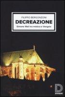 Decreazione. Simone Weil tra mistica e Vangelo - Bergonzoni Filippo
