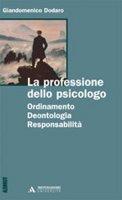 La professione dello psicologo. Ordinamento, deontologia, responsabilità - Dodaro Giandomenico
