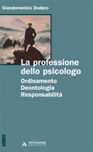 Copertina di 'La professione dello psicologo. Ordinamento, deontologia, responsabilità'