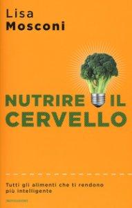 Copertina di 'Nutrire il cervello. Tutti gli alimenti che ti rendono più intelligente'