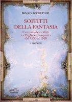Soffitti della fantasia. L'ornato dei soffitti in Puglia e Campania dal 1830 al 1920 - Accolti Gill Biagio