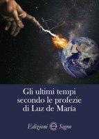 Gli ultimi tempi secondo le profezie di Luz de Maria